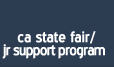 Ca State Fair/ Jr Support Program